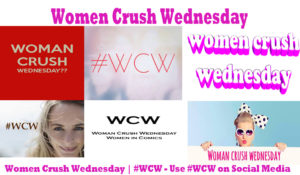Women Crush Wednesday | #WCW – Use #WCW on Social Media