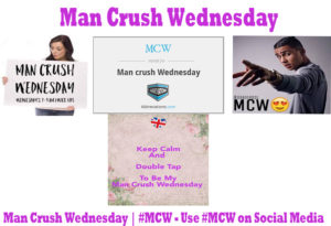 Man Crush Wednesday | #MCW – Use #MCW on Social Media