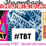 Throwback Thursday #TBT – Recall old Memories with #TBT