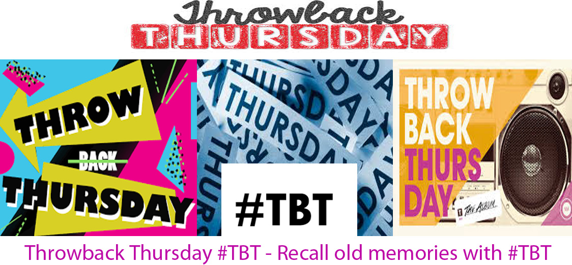 Throwback Thursday #TBT - Recall old Memories with #TBT