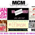 Man Crush Monday | #MCM – Use Man Crush Monday on Social Media