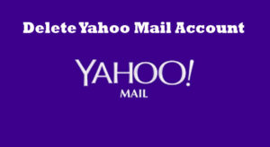 How to Delete Yahoo Mail Account – Delete Yahoo Mail Account