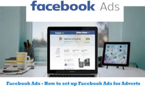 Facebook Ads - How to set up Facebook Ads for Adverts