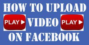 Facebook Video Upload – How to Upload Video on Facebook