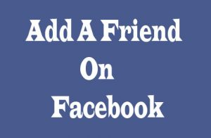 How to Add Friends on Facebook – Find Old Friends