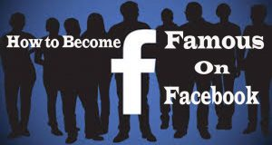 How to become Famous on Facebook
