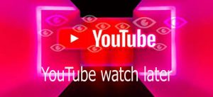 YouTube watch later - How to Access and Use YouTube Watch Later