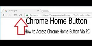 Chrome Home Button - How to Access Chrome Home Button Via PC