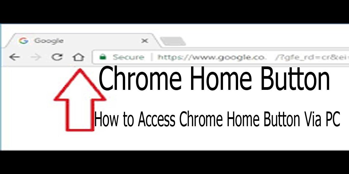 Chrome Home Button - How to Access Chrome Home Button Via PC