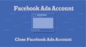 Facebook Ads Account - How to Close Facebook ads Account