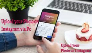 Upload your Photo on Instagram via Pc