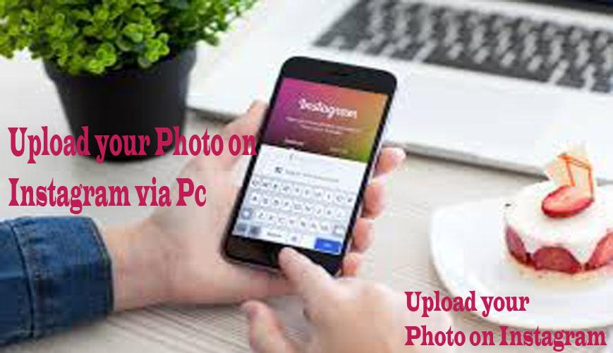 Upload your Photo on Instagram via Pc