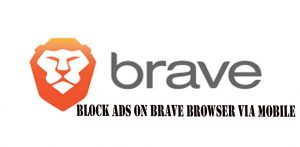 Block Ads on Brave Browser via Mobile - Steps on How to