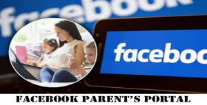 Facebook Parent's Portal - Accessing And Using Facebook Parent's Portal