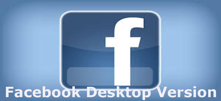Facebook Desktop Version - How to Access Facebook Desktop Version