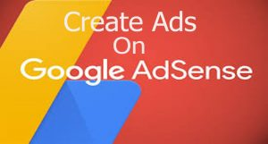 Create Ads on Google AdSense - How to Create Ads on AdSense