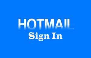 Hotmail Sign In - Hotmail Account Sign In - Hotmail Email Sign In