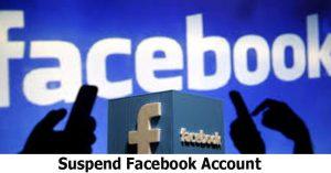 Suspend Facebook Account - How to Suspend Facebook Account