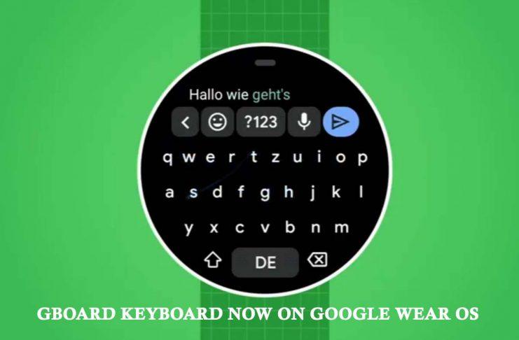 Gboard Keyboard Now on Google Wear OS